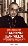 Benoît Fournier - Le cardinal Jean Villot - Secrétaire d'Etat sous trois papes.