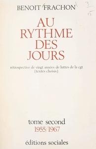 Benoît Frachon - Au rythme des jours (2). 1955-1967 - Rétrospective sur 20 années de luttes de la C.G.T. (textes choisis).