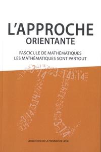 Benoit Franck - L'approche orientante - Fascicule de mathematiques : les mathematiques sont partout.