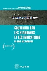 Benoît Frydman et Arnaud Van Waeyenberge - Gouverner par les standards et les indicateurs - De Hume aux rankings.