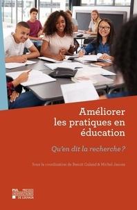 Benoît Galand et Michel Janosz - Améliorer les pratiques en éducation - Qu'en dit la recherche ?.