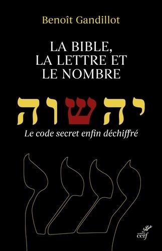 La bible, la lettre et le nombre. Le code secret enfin déchiffré