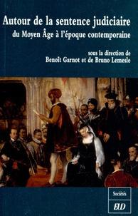 Benoît Garnot et Bruno Lemesle - Autour de la sentence judiciaire - Du Moyen Age à l'époque contemporaine.