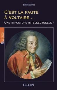 Benoît Garnot - C'est la faute à Voltaire... - Une imposture intellectuelle ?.