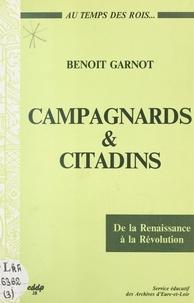 Benoît Garnot - Campagnards et citadins au temps des rois, de la Renaissance à la Révolution (Beauce, Perche, Drouais).