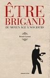 Benoît Garnot - Etre brigand - Du Moyen Age à nos jours.