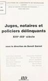 Benoît Garnot - Juges, notaires et policiers délinquants, XIVe-XXe siècle.