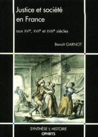 Benoît Garnot - Justice et société en France aux XVIème, XVIIème et XVIIIème siècles.