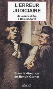 Benoît Garnot - L'erreur judiciaire - De Jeanne d'Arc à Roland Agret.
