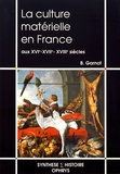 Benoît Garnot - La culture matérielle en France aux XVIe, XVIIe et XVIIIe siècles.