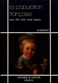 Benoît Garnot - La population française aux XVIe, XVIIe et XVIIIe siècles.
