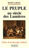 Benoît Garnot - Le peuple au siècle des Lumières - Echec d'un dressage culturel.