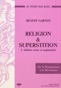 Benoît Garnot - Religion et superstition au temps des rois - De la Renaissance à la Révolution (Beauce, Perche, Drouais, Thymerais).