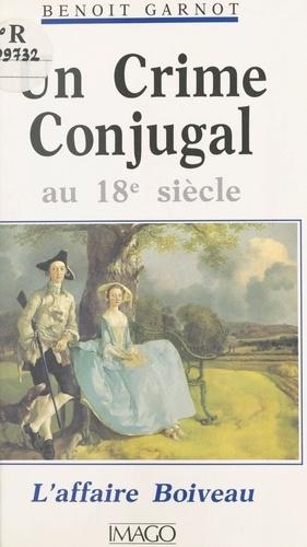Un crime conjugal au 18e siècle. L'affaire Boiveau