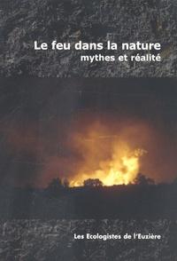 Benoît Garrone et Jean-Bruno Renard - Le feu dans la nature - Mythes et réalités.