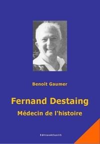 Benoît Gaumer - Fernand Destaing, médecin de l'histoire.