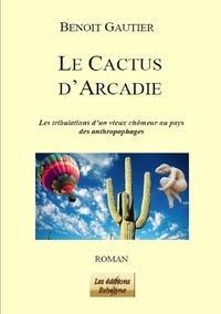 Benoît Gautier - Le cactus d'Arcadie.