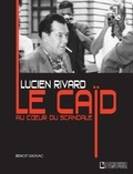 Benoît Gignac - Lucien Rivard Le caïd au coeur du scandale - Lucien Rivard.