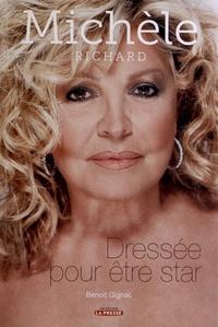 Benoît Gignac - Michèle Richard - Dressée pour être star.