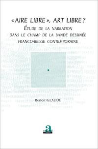 """Benoit Glaude - """"Aire libre"""", art libre ? - Etude de la narration dans le champ de la bande dessinée franco-belge contemporaine."""