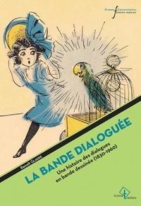 Benoît Glaude - La bande dialoguée - Une histoire des dialogues de bande dessinée (1830-1960).