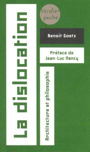 Benoît Goetz - La dislocation - Architecture et philosophie.