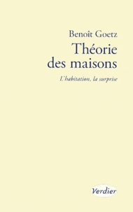 Benoît Goetz - Théorie des maisons - L'habitation, la surprise.