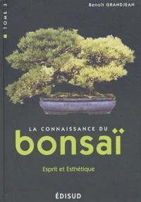 La connaissance du bonsaï- Tome 3, Esprit et esthétique, 100 questions-réponses - Benoît Grandjean  