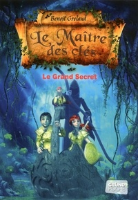 Benoît Grelaud - Le maître des clés Tome 3 : Le Grand Secret.
