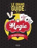 Benoît Grenier - Le grand guide de la magie - 100 tours à réaliser !.