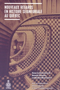 Benoît Grenier et Michel Morissette - Nouveaux regards en histoire seigneuriale au Québec.