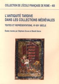 Benoît Grévin et Stéphane Gioanni - L'Antiquité tardive dans les collections médiévales - Textes et représentations, VIe-XIVe siècle.