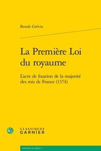 Benoît Grévin - La première loi du royaume - L'acte de fixation de la majorité des rois de France (1374).