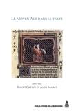 Benoît Grévin et Aude Mairey - Le Moyen Age dans le texte - Cinq ans d'histoire textuelle au Laboratoire de médiévistique occidentale de Paris.
