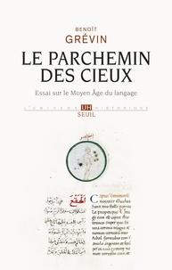 Benoît Grévin - Le parchemin des cieux - Essai sur le Moyen Age du langage.