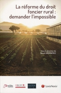 La réforme du droit foncier rural : demander l'impossible - Benoît Grimonprez |