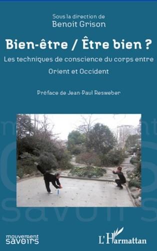 Benoît Grison - Bien être/Etre bien ? - Les techniques de conscience du corps entre Orient et Occident.