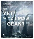 Benoît Grison - Du yéti au calmar géant - Le bestiaire énigmatique de la cryptozoologie.