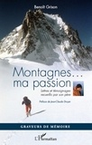 Benoît Grison - Montagnes...ma passion - Lettres et témoignages recueillis par son père.