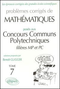 Problèmes corrigés de mathématiques posés aux Concours Communs Polytechniques filières MP et PC. Tome 7.pdf