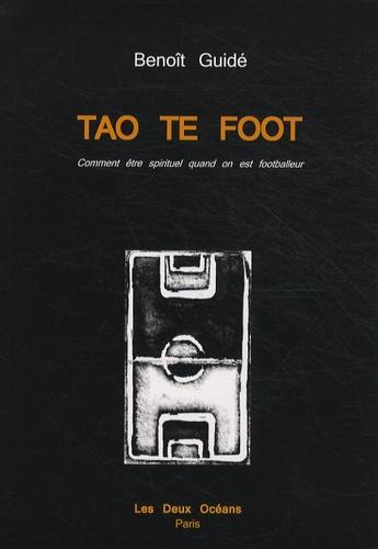Benoît Guidé - Tao te foot - Comment être spirituel quand on est footballeur.