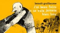 Benoît Guillaume - J'ai beau faire, je ne vais jamais bien loin.