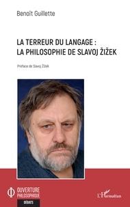 Benoît Guillette - La terreur du langage : la philosophie de Slavoj Zizek.