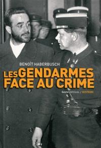 Benoît Haberbusch - Les gendarmes face au crime durant l'entre-deux-guerres.