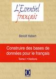Benoît Habert - Construire des bases de données pour le français - Tome 1, Notions.