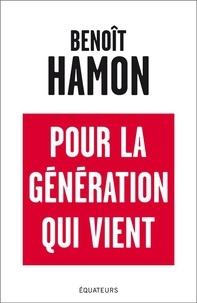 Benoît Hamon - Pour la génération qui vient.