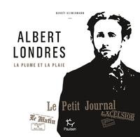 Benoît Heimermann - Albert Londres - La plume et la plaie.