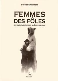 Benoît Heimermann - Femmes des pôles - Dix aventurières en quête d'absolu.