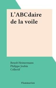 Benoît Heimermann et Philippe Joubin - L'ABCdaire de la voile.