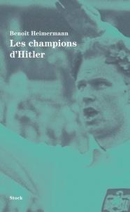 Benoît Heimermann - Les champions d'Hitler.